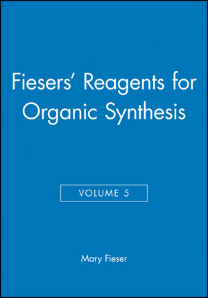 Fiesers' Reagents for Organic Synthesis, Volume 5