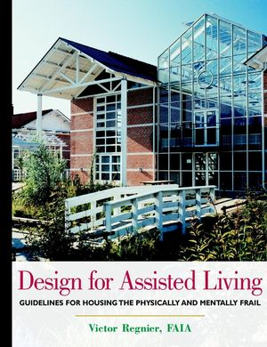 Design for Assisted Living: Guidelines for Housing the Physically and Mentally Frail