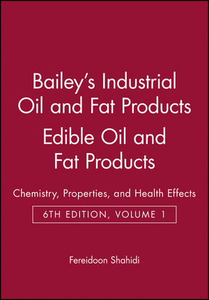 Bailey's Industrial Oil and Fat Products, Volume 1, Edible Oil and Fat Products: Chemistry, Properties, and Health Effects, 6th Edition