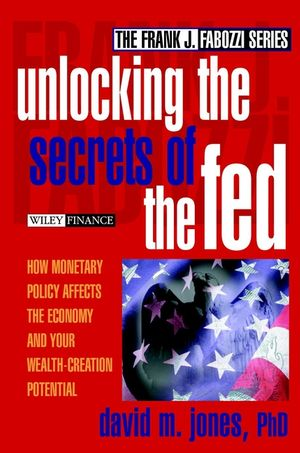 Unlocking the Secrets of the Fed: How Monetary Policy Affects the Economy and Your Wealth-Creation Potential (0471445622) cover image
