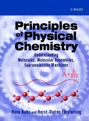 Principles of Physical Chemistry: Understanding Molecules, Molecular Assemblies, Supramolecular Machines