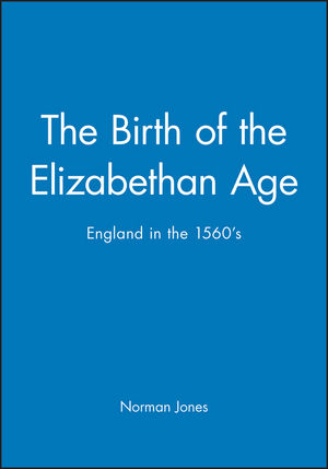 The Birth of the Elizabethan Age: England in the 1560s