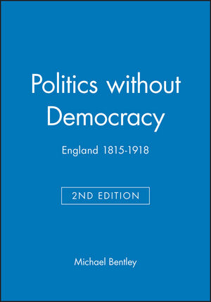 Politics without Democracy: England 1815-1918, 2nd Edition