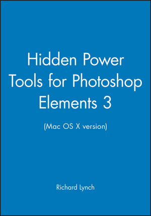 Hidden Power Tools for Photoshop Elements 3 (Mac OS X version)
