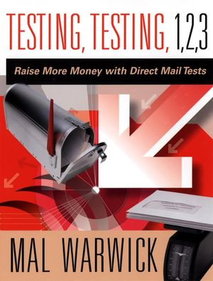 Testing, Testing 1, 2, 3: Raise More Money with Direct Mail Tests (0787967122) cover image