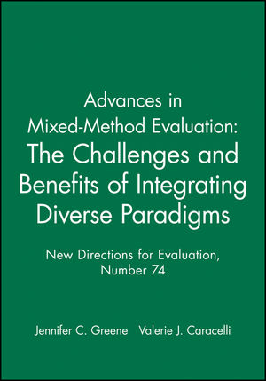 Advances in Mixed-Method Evaluation: The Challenges and Benefits of Integrating Diverse Paradigms: New Directions for Evaluation, Number 74