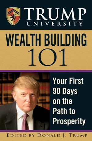 Trump University Wealth Building 101: Your First 90 Days on the Path to Prosperity (1118039122) cover image
