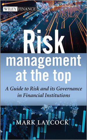 Book Cover Image for Risk Management At The Top: A Guide to Risk and its Governance in Financial Institutions