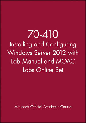 70-410 Installing and Configuring Windows Server 2012 with Lab Manual and MOAC Labs Online Set