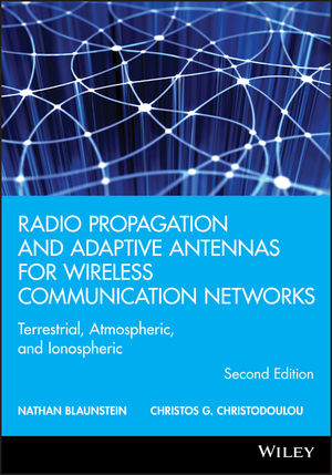 Radio Propagation and Adaptive Antennas for Wireless Communication Networks: Terrestrial, Atmospheric, and Ionospheric, 2nd Edition (1118816722) cover image