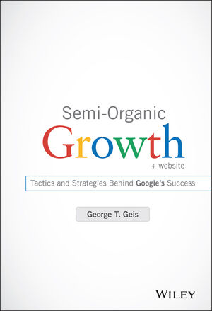 Semi-Organic Growth: Tactics and Strategies Behind Google's Success, + Website