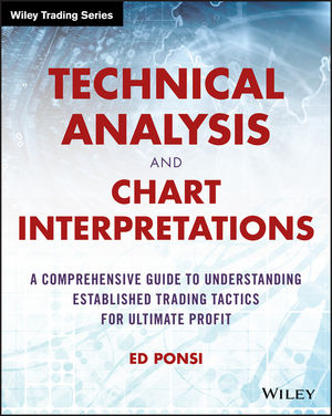 Technical Analysis and Chart Interpretations: A Comprehensive Guide to Understanding Established Trading Tactics for Ultimate Profit (1119048222) cover image
