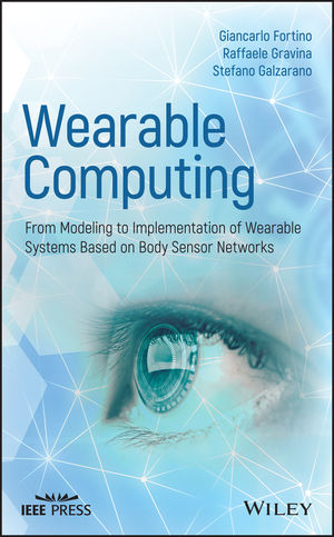 Wearable Computing: From Modelling to Implementation of Wearable Systems based on Body Sensor Networks