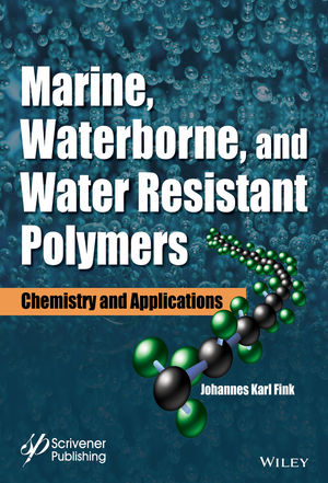 Marine, Waterborne, and Water-Resistant Polymers: Chemistry and Applications (1119185122) cover image