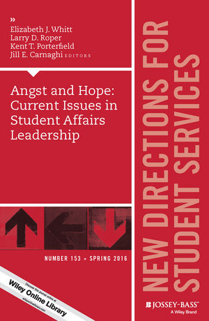 Angst and Hope: Current Issues in Student Affairs Leadership: New Directions for Student Services, Number 153