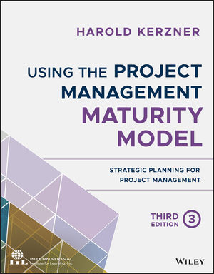 Using the Project Management Maturity Model: Strategic Planning for Project Management, 3rd Edition