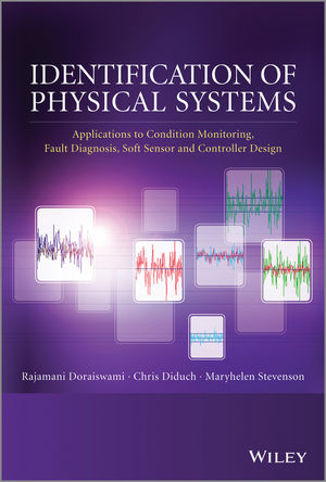 Identification of Physical Systems: Applications to Condition Monitoring, Fault Diagnosis, Soft Sensor and Controller Design