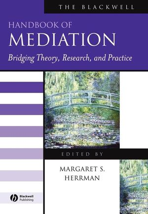The Blackwell Handbook of Mediation: Bridging Theory, Research, and Practice