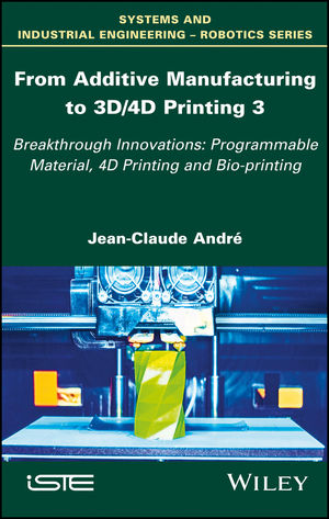 From Additive Manufacturing to 3D/4D Printing: Breakthrough Innovations: Programmable Material, 4D Printing and Bio-printing, Volume 3