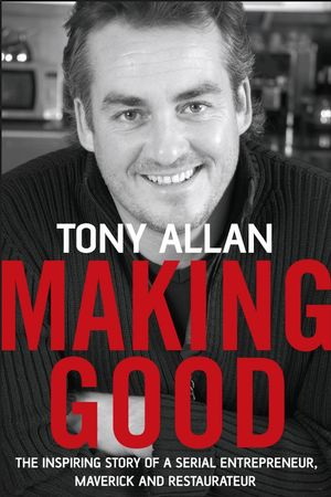Making Good: The Inspiring Story of Serial Entrepreneur, Maverick and Restaurateur (1841126322) cover image