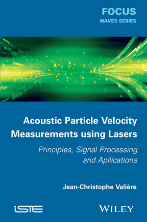 Acoustic Particle Velocity Measurements Using Lasers: Principles, Signal Processing and Applications