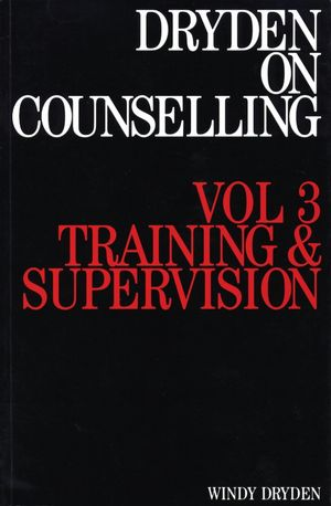 Dryden on Counselling: Training and Supervision, Volume 3