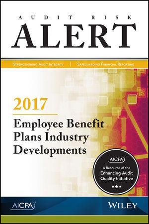 Audit Risk Alert: Employee Benefit Plans Industry Developments, 2017
