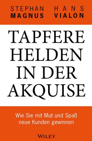 Tapfere Helden in der Akquise: Wie Sie mit Mut und Spaß neue Kunden gewinnen (3527647422) cover image