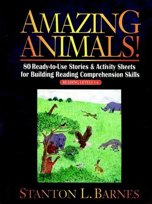 Amazing Animals!: 80 Ready-to-Use Stories & Activity Sheets for Building Reading Comprehension Skills (Reading Levels 3 - 6)