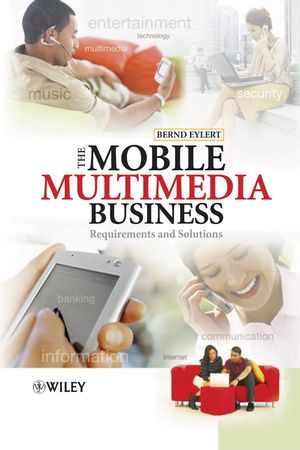 The Mobile Multimedia Business: Requirements and Solutions (0470016523) cover image