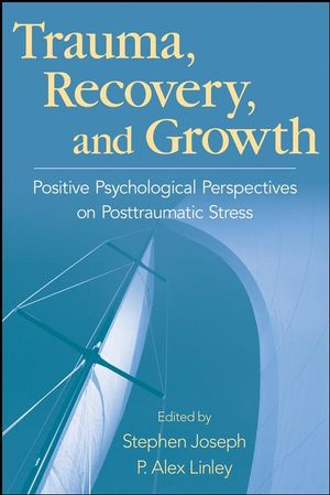 Trauma, Recovery, and Growth: Positive Psychological Perspectives on Posttraumatic Stress (0470075023) cover image