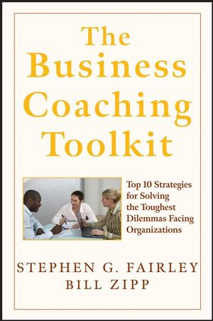 The Business Coaching Toolkit: Top 10 Strategies for Solving the Toughest Dilemmas Facing Organizations (0470146923) cover image