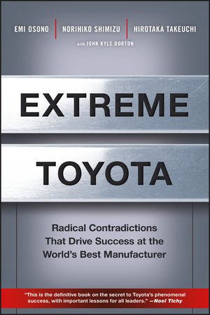 Extreme Toyota: Radical Contradictions That Drive Success at the World