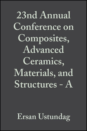 23nd Annual Conference on Composites, Advanced Ceramics, Materials, and Structures - A, Volume 20, Issue 3