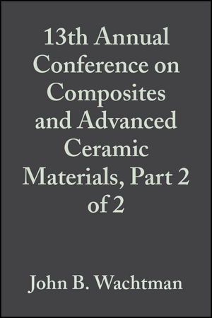 13th Annual Conference on Composites and Advanced Ceramic Materials, Part 2 of 2, Volume 10, Issue 9/10