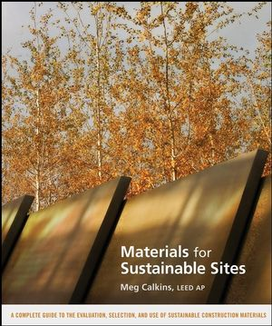 Materials for Sustainable Sites: A Complete Guide to the Evaluation, Selection, and Use of Sustainable Construction Materials (0470418923) cover image