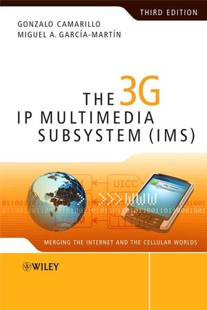 The 3G IP Multimedia Subsystem (IMS): Merging the Internet and the Cellular Worlds, 3rd Edition (0470516623) cover image