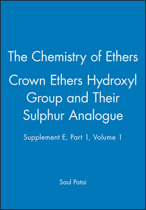 The Chemistry of Ethers Crown Ethers Hydroxyl Group and Their Sulphur Analogue, Supplement E, Part 1, Volume 1