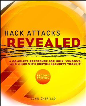 Hack Attacks Revealed: A Complete Reference for UNIX, Windows, and Linux with Custom Security Toolkit, 2nd Edition