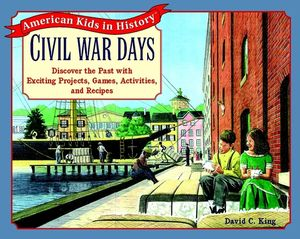 Civil War Days: Discover the Past with Exciting Projects, Games, Activities, and Recipes (0471246123) cover image