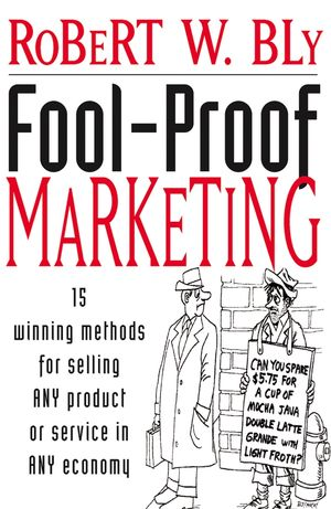 Fool-Proof Marketing: 15 Winning Methods for Selling Any Product or Service in Any Economy (0471467723) cover image