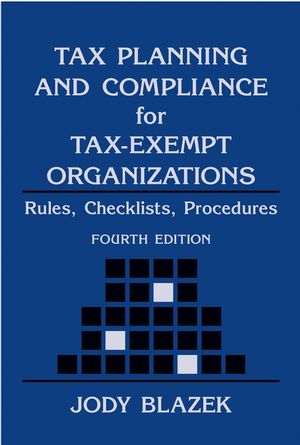 Tax Planning and Compliance for Tax-Exempt Organizations: Rules, Checklists, Procedures, 4th Edition
