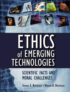 Ethics of Emerging Technologies: Scientific Facts and Moral Challenges (0471692123) cover image