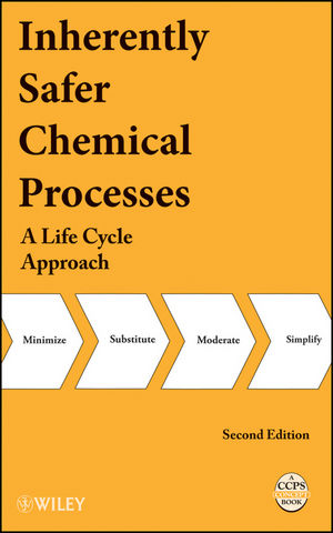 Inherently Safer Chemical Processes: A Life Cycle Approach, 2nd Edition (0471778923) cover image