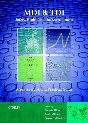 MDI and TDI: Safety, Health and the Environment: A Source Book and Practical Guide  (0471958123) cover image