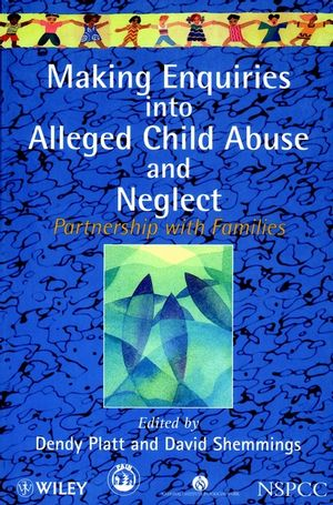 Making Enquiries into Alleged Child Abuse and Neglect: Partnership with Families