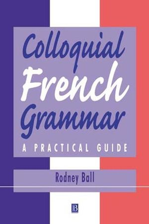 Colloquial French Grammar: A Practical Guide