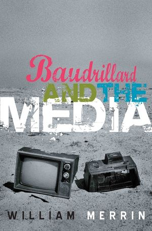 Baudrillard and the Media: A Critical Introduction
