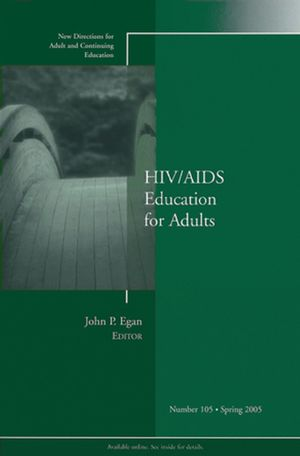 HIV / AIDS Education for Adults: New Directions for Adult and Continuing Education, Number 105