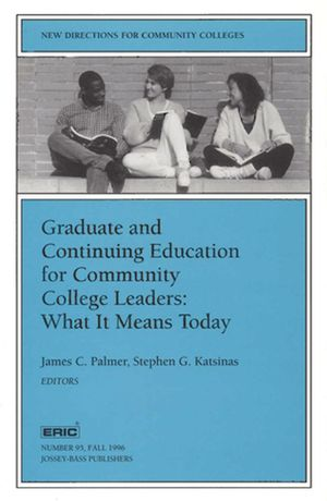 Graduate and Continuing Education for Community College Leaders: What It Means Today: New Directions for Community Colleges, Number 95 (0787998923) cover image